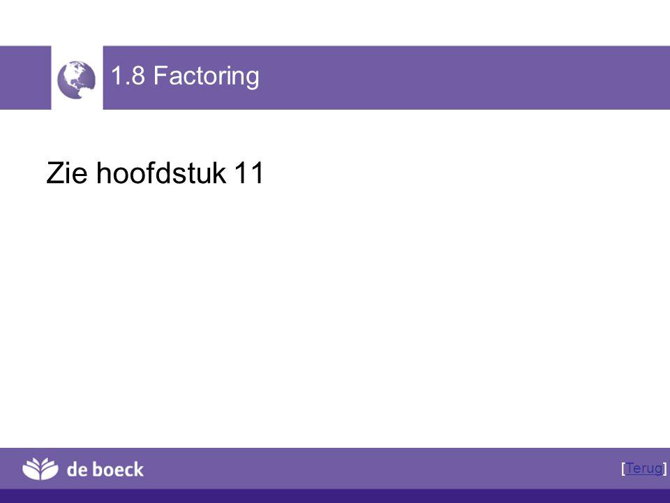 1.8 Factoring Zie hoofdstuk 11 [Terug]